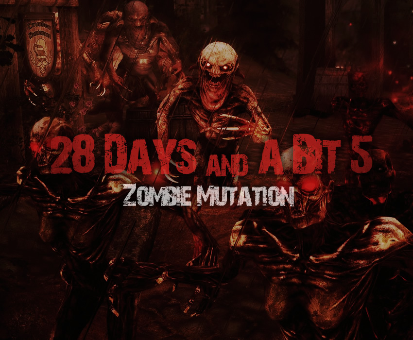 28 Days and a Bit 5 – Zombie Mutation