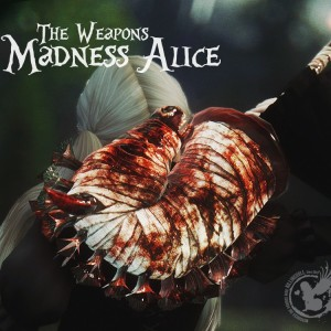 The Weapons Madness Alice