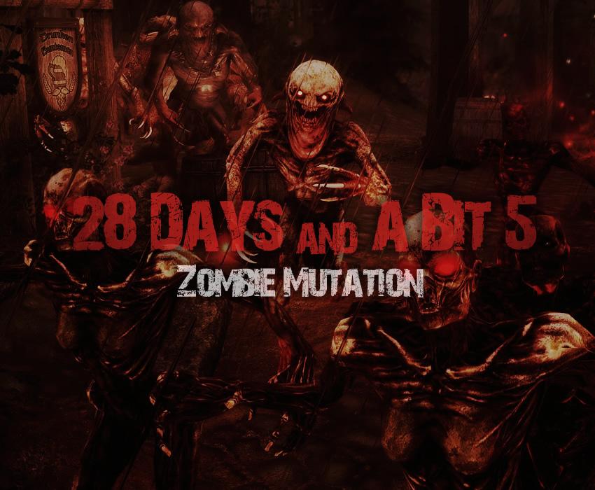 28 Days and a Bit 5 – Zombie Mutation